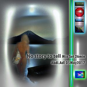 No story to tell - Mix Set 26min Abdi.Adl05May2017