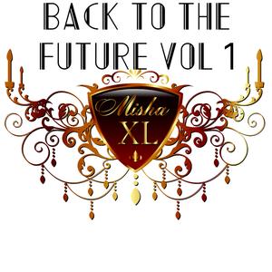 MISHA XL - Back To The Future vol.1