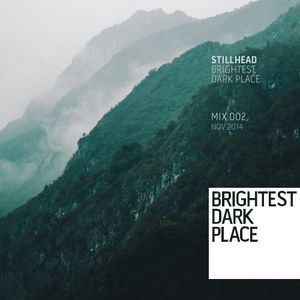 Stillhead - Brightest Dark Place Mix 002