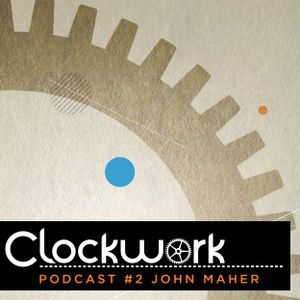 Clockwork Podcast #2 | John Maher