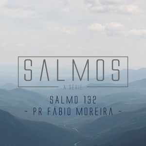 Salmo 132 - Pr. Fábio Moreira - 22/11/2015