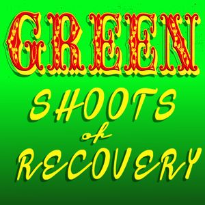 GREEN SHOOTS of RECOVERY