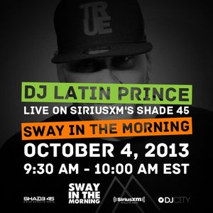 DJ Latin Prince - Sway In The Morning Mix - 10/4/13
