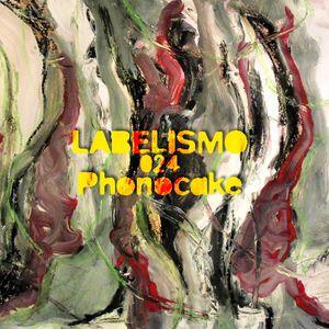 LABELISMO #024 - Phonocake Netlabel