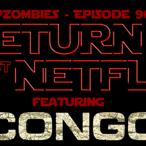 Ep. 90: Return of the Worst of Netflix (Plus: Congo & Summer Binge Watching Suggestions)