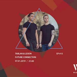 FUTURE CONNECTION EP.15 W/ TARLAN & LEXON