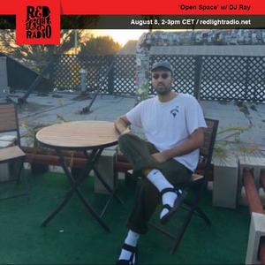 Open Space w/ DJ Ray @ Red Light Radio 08-08-2019