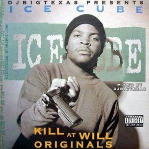 ICE CUBE-Kill At Will (Originals) MIXED BY DJBIGTEXAS