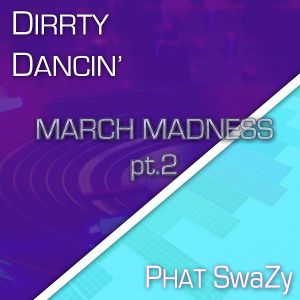 Dirrty Dancin' - March Madness pt2 (House Mix)
