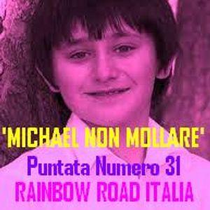 """ MICHAEL NON MOLLARE "" Puntata Numero 31 - Rainbow Road Italia -"