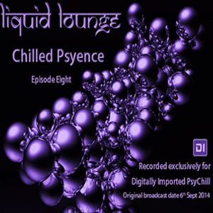 Liquid Lounge - Chilled Psyence (Episode Eight) Digitally Imported Psychill September 2014