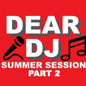 Dear DJ - #002 Summer Session Part 2