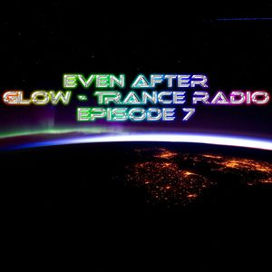 Even After - Glow - Trance Radio Episode 7