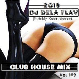 2018-Dj Dela Flav-Club House Mix Vol 199