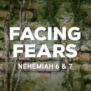 Facing Fears [Nehemiah 6 & 7]
