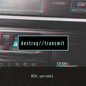 Destroy//Transmit. 024: Currents