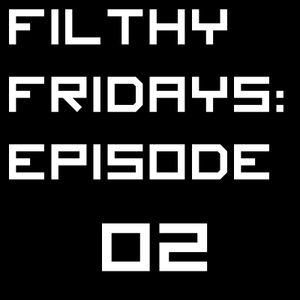 Filthy Fridays - Episode 02
