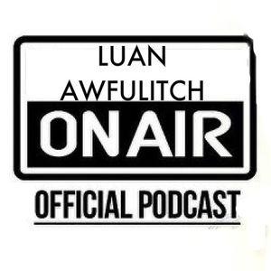 Luan Awfulitch On Air #039