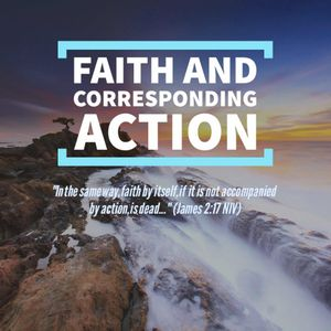 Faith and Corresponding Actions