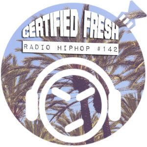 Certified Fresh: Radio Hip-Hop #142