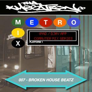 METRO MIX 007 - BROKEN HOUSE BEATZ