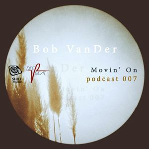 Podcast 007 '' Movin' On '' Mixed By Bob VanDer