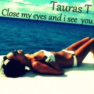 Tauras T - Close My Eyes And I See You
