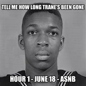 All Soul, No Borders // 6.18.17 (first hour) - Tell Me How Long Trane's Been Gone - Hour 1: What Was