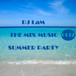 """THE MIX MUSIC #137! """"SUMMER PARTY"""" - 08/07/2017"""