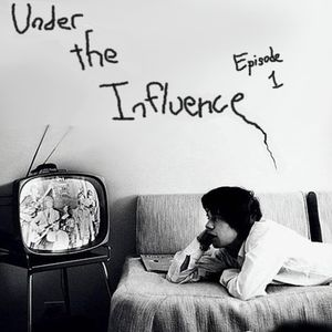 Under The Influence: Episode 1