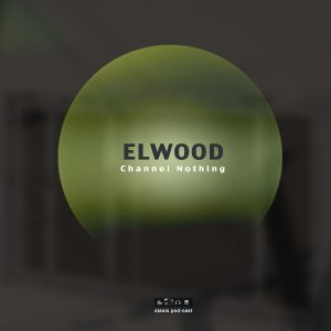 Elwood - Channel Nothing