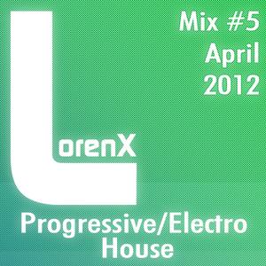 Lorenx Mix #5 April 2012[Progressive-Electro House]