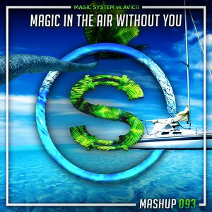 Magic System vs Avicii - Magic In The Air Without You (Da Sylva mashup)