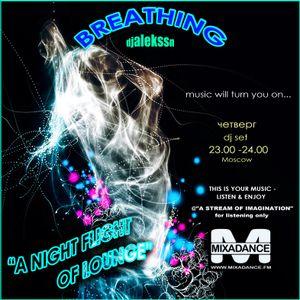 "BREATHING-djalekssn""A NIGHT FLIGHT OF LOUNGE""radio-show MIXADANCE.FM wdn.23.00-24.00(Москва) GMT +4"