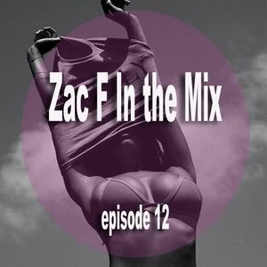Zac F In the Mix episode 12