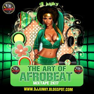 DJJUNKY - THE ART OF AFROBEAT MIXTAPE 2K17