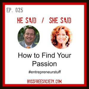 BFS 025: How to Find Your Passion | He Said She Said