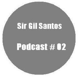 Sir Gil Santos - Podcast # 02
