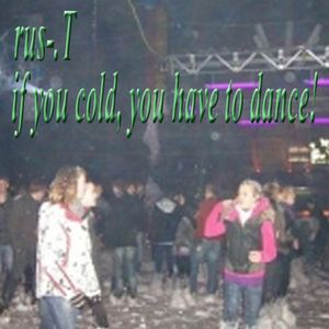 dj rus-.T - If you are cold, you have to dance!