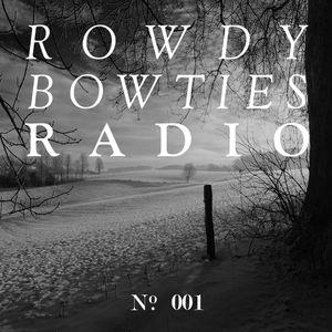 Rowdy Bowties Radio #001