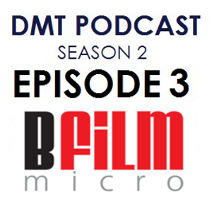 DMT Podcast S2 E3. Interview with BFilm Micro.