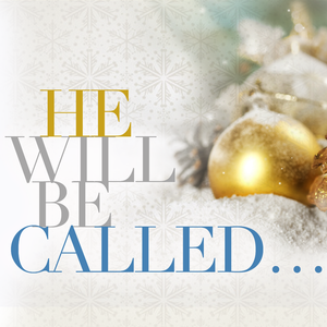 He Will Be Called / Wonderful Counselor