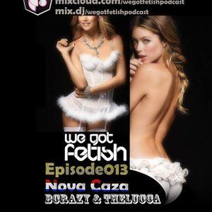 WeGotFetish Podcast013 w / Nova Caza