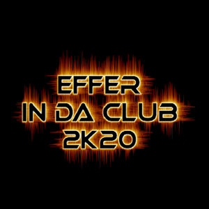 EFFER IN DA CLUB 2k20 selected and mixed by DJ EFFER - 27 March 2020