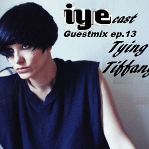 IYEcast Guestmix ep.13 - Tying Tiffany (TTL)