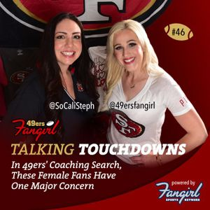 [Podcast EP #46] In 49ers' Coaching Search, These Female Fans Have One Major Concern