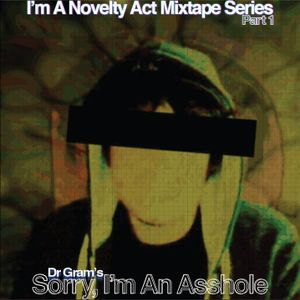Sorry I'm An Asshole (I'm A Novelty Act Vol. 1)