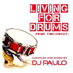 DJ PAULO- LIVING FOR DRUMS -Pt 1 Primetime (Circuit) Feb '15