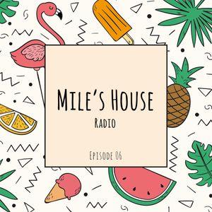 Mile's House Radio Episode 06
