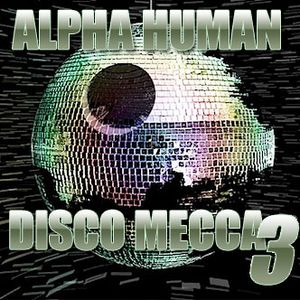 Alpha Human - Disco Mecca Vol.03 (Continuous Mix)